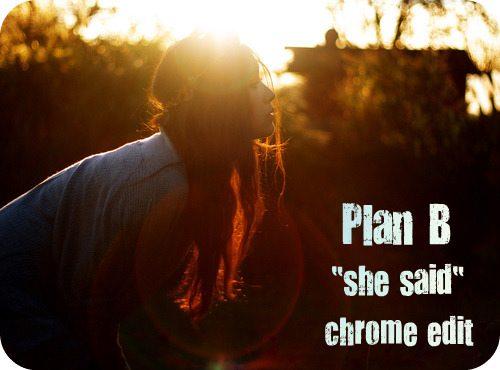 plan b she said chrome rmx