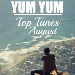 YUM YUM Top Tunes August