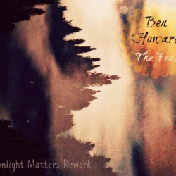 Ben Howard – The Fear (Moonlight Matters Rework)