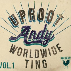 Uproot Andy – Worldwide Ting Vol. 1 [EP]