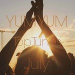 YUM YUM Top Tunes July