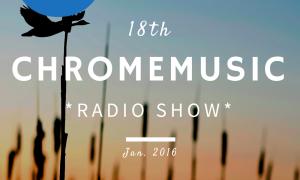 ChromeMusic Radio Show #18