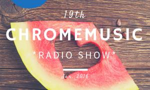 ChromeMusic Radio Show #19