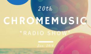 ChromeMusic Radio Show #20