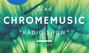 ChromeMusic Radio Show #22